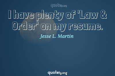 Photo Quote of I have plenty of 'Law & Order' on my resume.