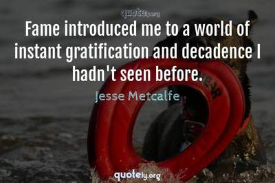 Photo Quote of Fame introduced me to a world of instant gratification and decadence I hadn't seen before.