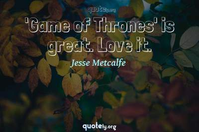 Photo Quote of 'Game of Thrones' is great. Love it.