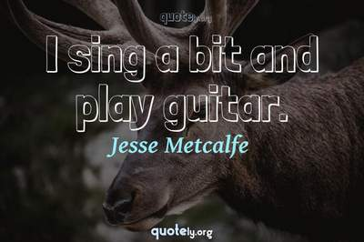Photo Quote of I sing a bit and play guitar.