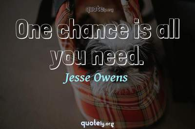 Photo Quote of One chance is all you need.