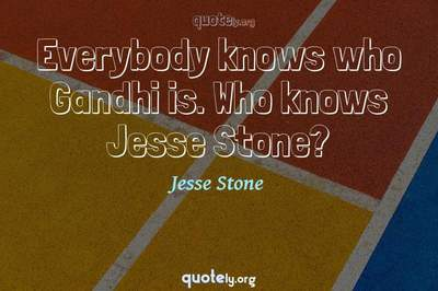 Photo Quote of Everybody knows who Gandhi is. Who knows Jesse Stone?