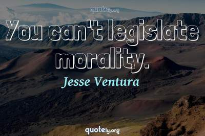 Photo Quote of You can't legislate morality.