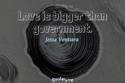 Photo Quote of Love is bigger than government.