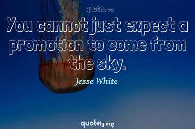 Photo Quote of You cannot just expect a promotion to come from the sky.