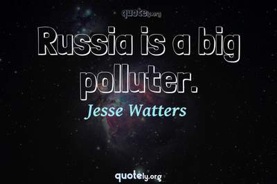 Photo Quote of Russia is a big polluter.