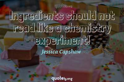 Photo Quote of Ingredients should not read like a chemistry experiment!