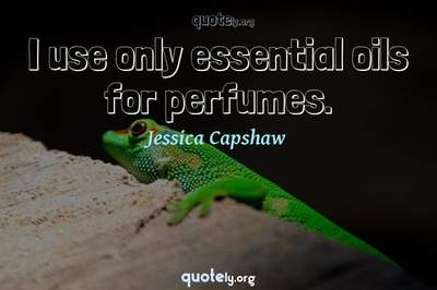 Photo Quote of I use only essential oils for perfumes.