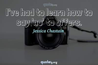 Photo Quote of I've had to learn how to say 'no' to offers.