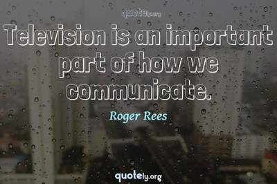 Photo Quote of Television is an important part of how we communicate.