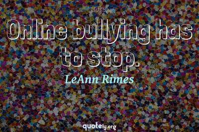 Photo Quote of Online bullying has to stop.