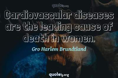 Photo Quote of Cardiovascular diseases are the leading cause of death in women.