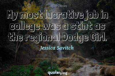 Photo Quote of My most lucrative job in college was a stint as the regional Dodge Girl.