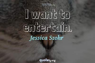 Photo Quote of I want to entertain.