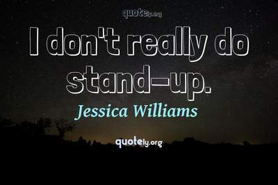 Photo Quote of I don't really do stand-up.