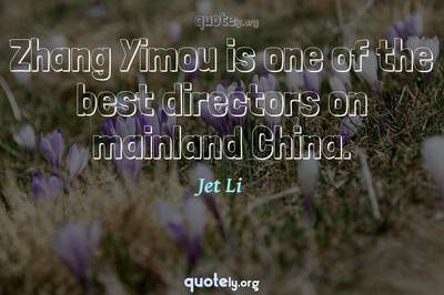 Photo Quote of Zhang Yimou is one of the best directors on mainland China.