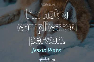 Photo Quote of I'm not a complicated person.
