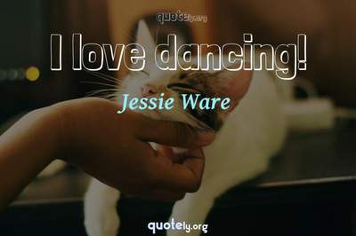 Photo Quote of I love dancing!