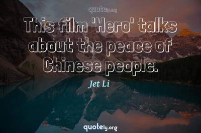 Photo Quote of This film 'Hero' talks about the peace of Chinese people.