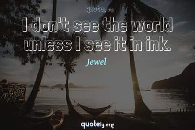 Photo Quote of I don't see the world unless I see it in ink.