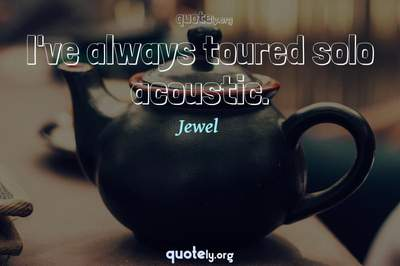 Photo Quote of I've always toured solo acoustic.
