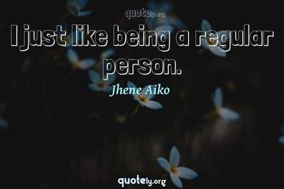 Photo Quote of I just like being a regular person.