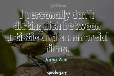 Photo Quote of I personally don't distinguish between artistic and commercial films.