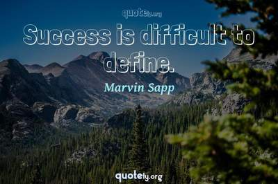 Photo Quote of Success is difficult to define.