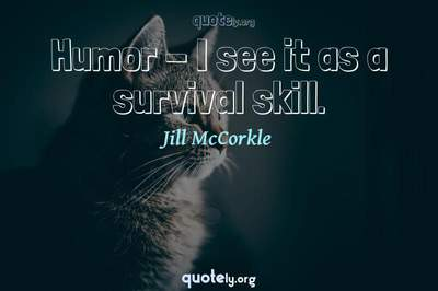 Photo Quote of Humor - I see it as a survival skill.