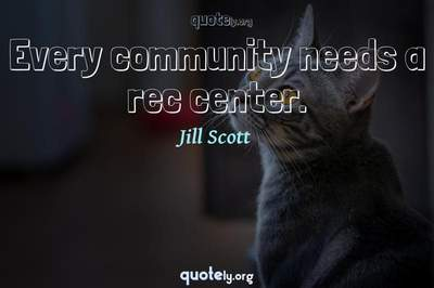 Photo Quote of Every community needs a rec center.