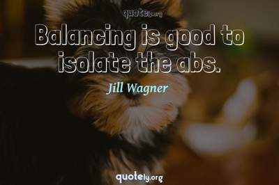 Photo Quote of Balancing is good to isolate the abs.