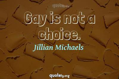 Photo Quote of Gay is not a choice.
