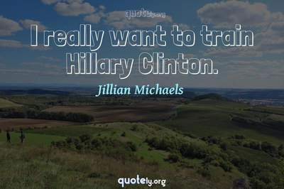 Photo Quote of I really want to train Hillary Clinton.