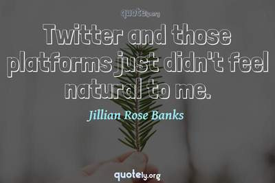 Photo Quote of Twitter and those platforms just didn't feel natural to me.
