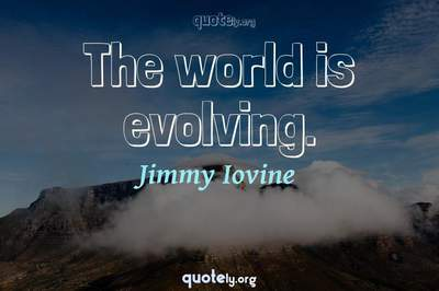 Photo Quote of The world is evolving.