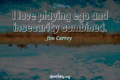 Photo Quote of I love playing ego and insecurity combined.