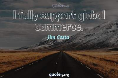 Photo Quote of I fully support global commerce.