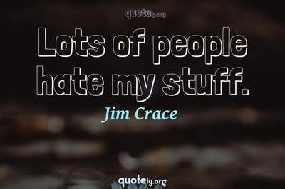 Photo Quote of Lots of people hate my stuff.