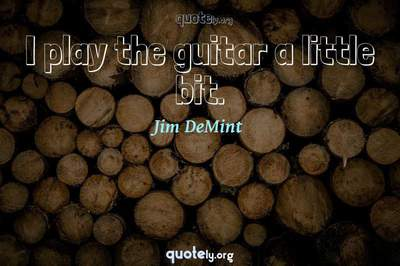 Photo Quote of I play the guitar a little bit.