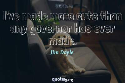 Photo Quote of I've made more cuts than any governor has ever made.