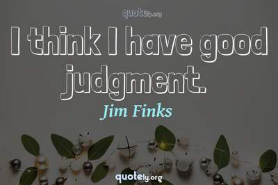 Photo Quote of I think I have good judgment.