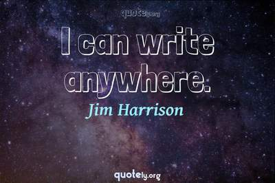 Photo Quote of I can write anywhere.