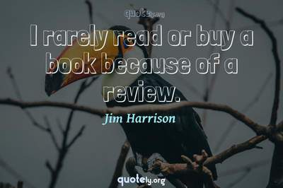Photo Quote of I rarely read or buy a book because of a review.