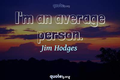 Photo Quote of I'm an average person.