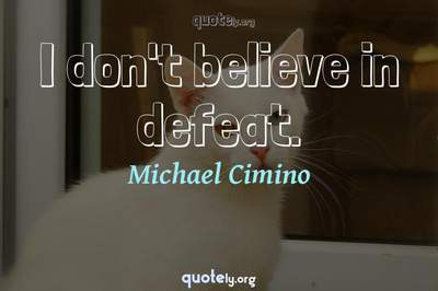Photo Quote of I don't believe in defeat.