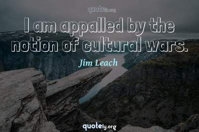 Photo Quote of I am appalled by the notion of cultural wars.