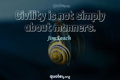Photo Quote of Civility is not simply about manners.