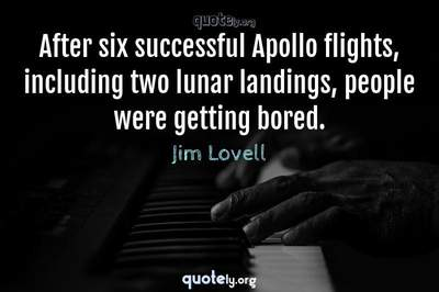 Photo Quote of After six successful Apollo flights, including two lunar landings, people were getting bored.