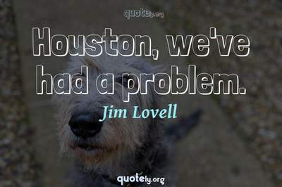 Photo Quote of Houston, we've had a problem.