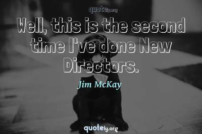 Photo Quote of Well, this is the second time I've done New Directors.